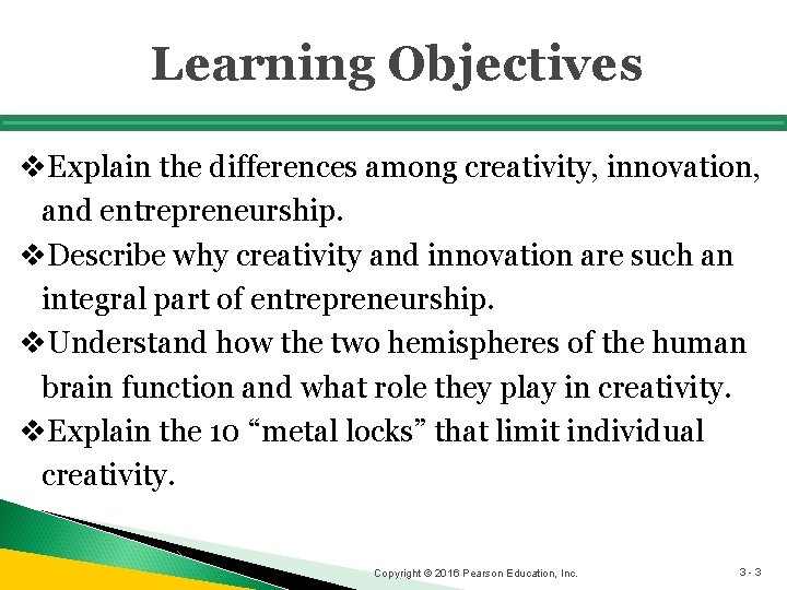 Learning Objectives v. Explain the differences among creativity, innovation, and entrepreneurship. v. Describe why