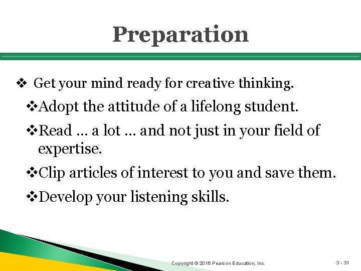 Preparation v Get your mind ready for creative thinking. v. Adopt the attitude of