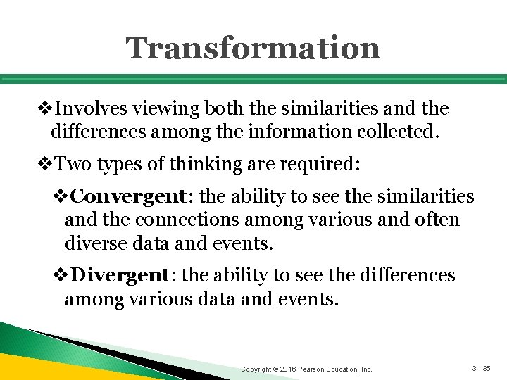 Transformation v. Involves viewing both the similarities and the differences among the information collected.