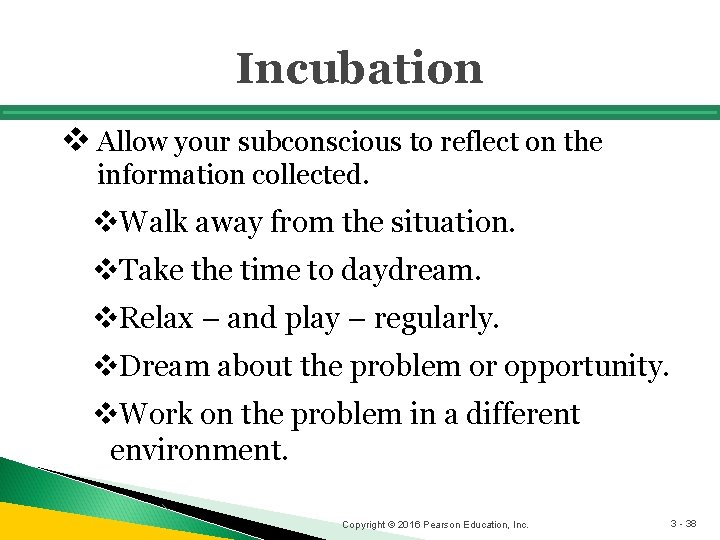 Incubation v Allow your subconscious to reflect on the information collected. v. Walk away