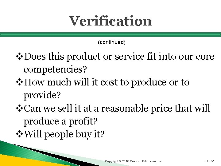 Verification (continued) v. Does this product or service fit into our core competencies? v.
