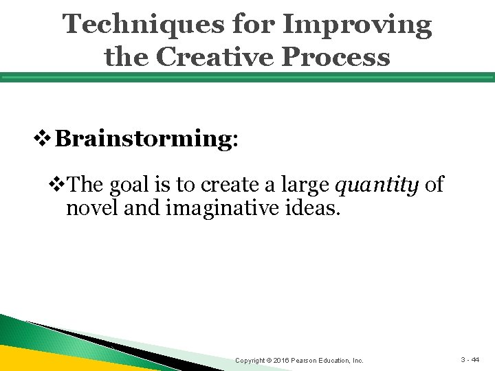 Techniques for Improving the Creative Process v Brainstorming: v. The goal is to create