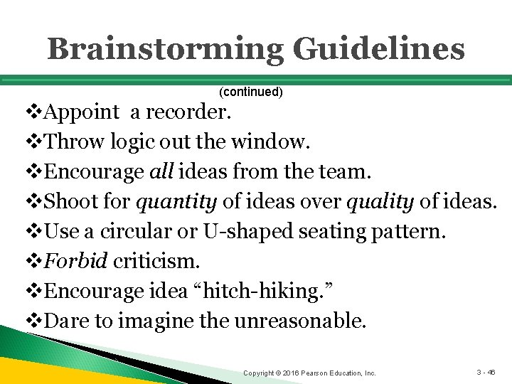 Brainstorming Guidelines (continued) v. Appoint a recorder. v. Throw logic out the window. v.