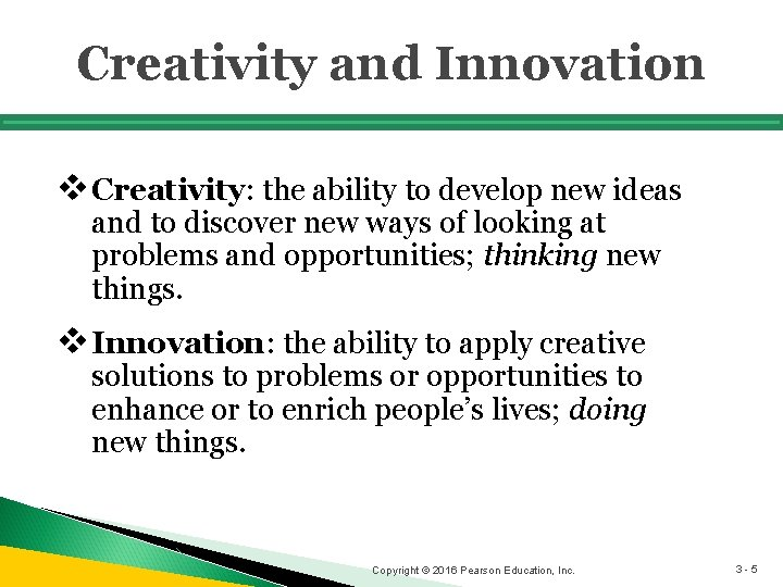Creativity and Innovation v Creativity: the ability to develop new ideas and to discover