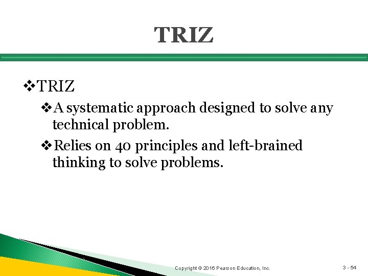 TRIZ v. A systematic approach designed to solve any technical problem. v. Relies on