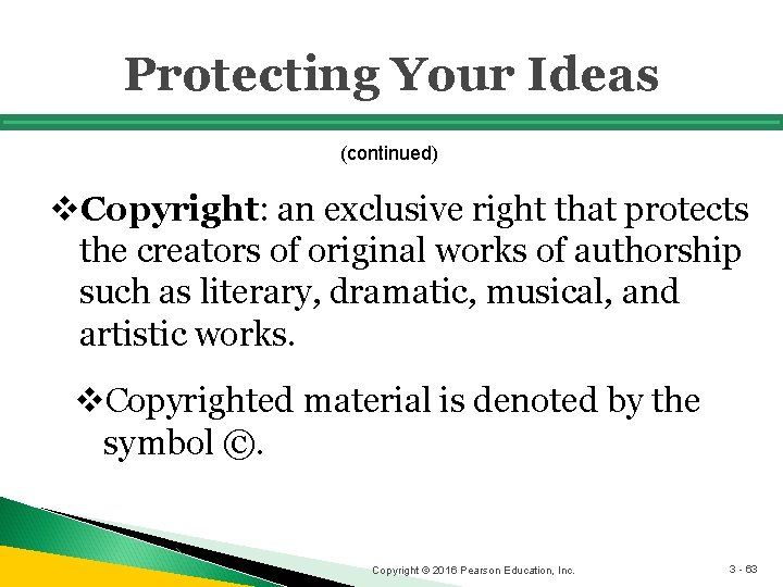 Protecting Your Ideas (continued) v. Copyright: an exclusive right that protects the creators of