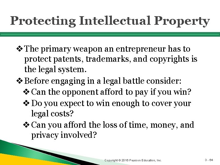 Protecting Intellectual Property v The primary weapon an entrepreneur has to protect patents, trademarks,