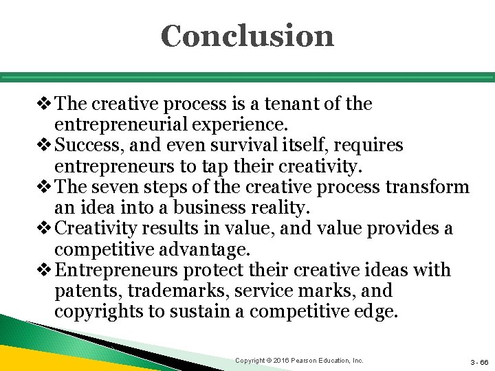 Conclusion v The creative process is a tenant of the entrepreneurial experience. v Success,