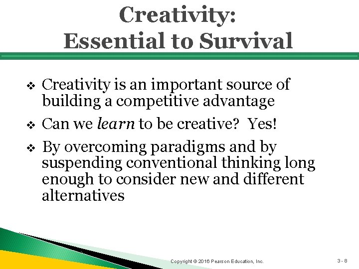 Creativity: Essential to Survival v v v Creativity is an important source of building