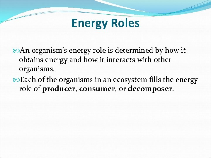Energy Roles An organism's energy role is determined by how it obtains energy and