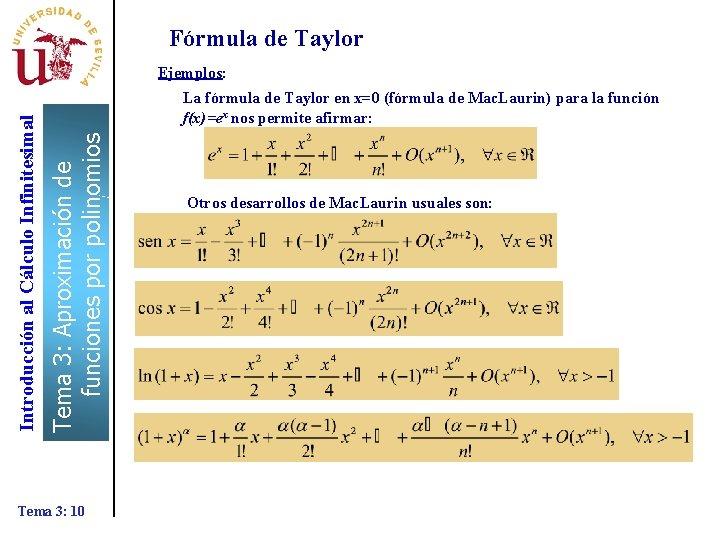 Fórmula de Taylor La fórmula de Taylor en x=0 (fórmula de Mac. Laurin) para