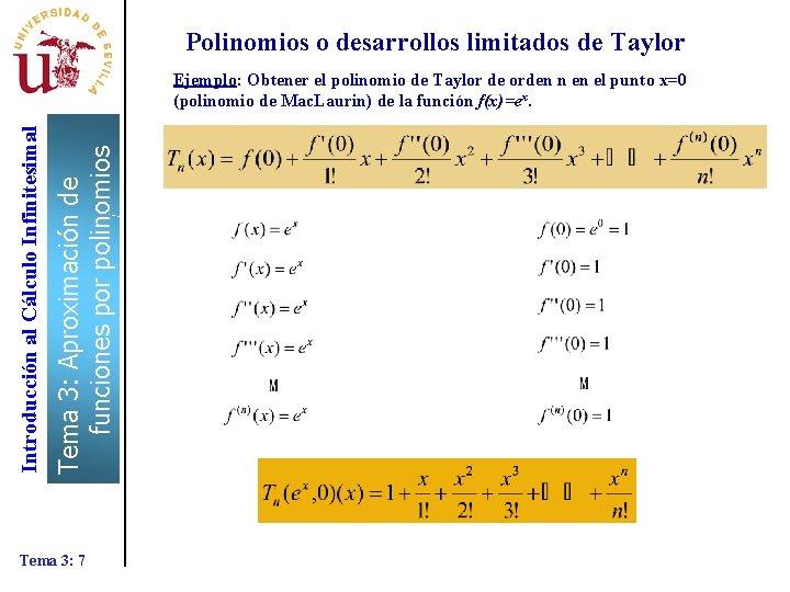Polinomios o desarrollos limitados de Taylor Tema 3: Aproximación de funciones por polinomios Introducción