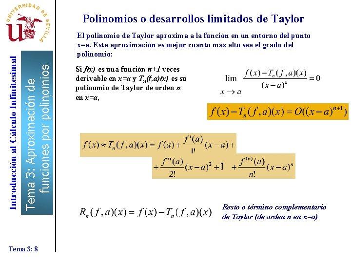 El polinomio de Taylor aproxima a la función en un entorno del punto x=a.