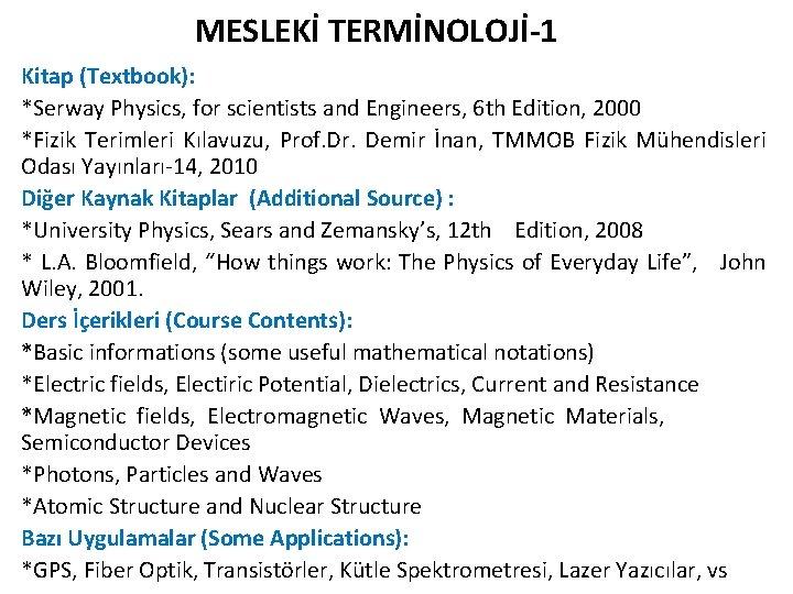 MESLEKİ TERMİNOLOJİ-1 Kitap (Textbook): *Serway Physics, for scientists and Engineers, 6 th Edition, 2000