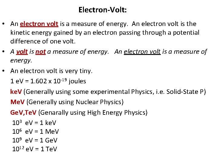 Electron-Volt: • An electron volt is a measure of energy. An electron volt is