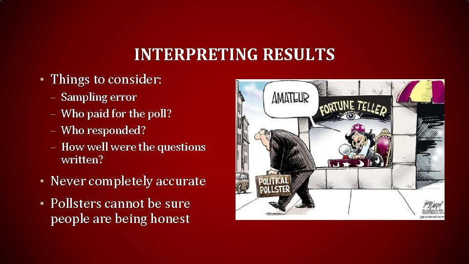 INTERPRETING RESULTS • Things to consider: – Sampling error – Who paid for the