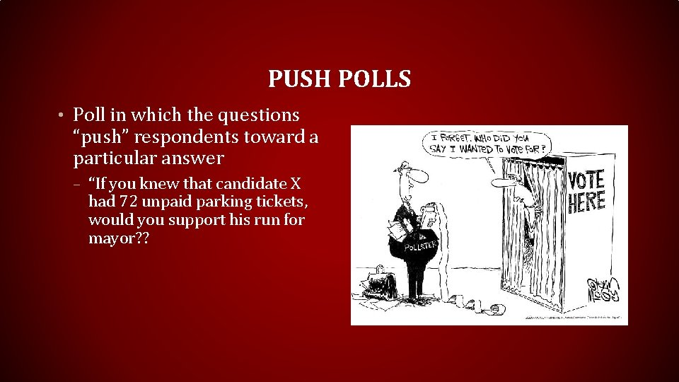 """PUSH POLLS • Poll in which the questions """"push"""" respondents toward a particular answer"""