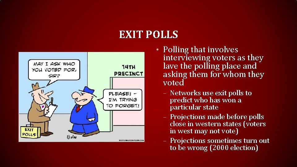 EXIT POLLS • Polling that involves interviewing voters as they lave the polling place