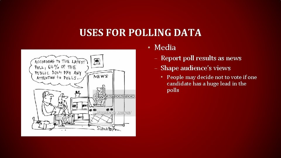 USES FOR POLLING DATA • Media – Report poll results as news – Shape