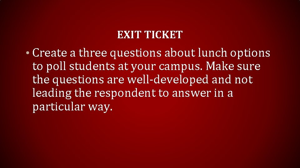 EXIT TICKET • Create a three questions about lunch options to poll students at