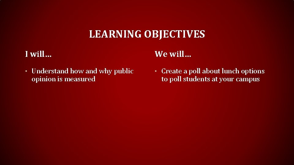LEARNING OBJECTIVES I will… We will… • Understand how and why public • Create