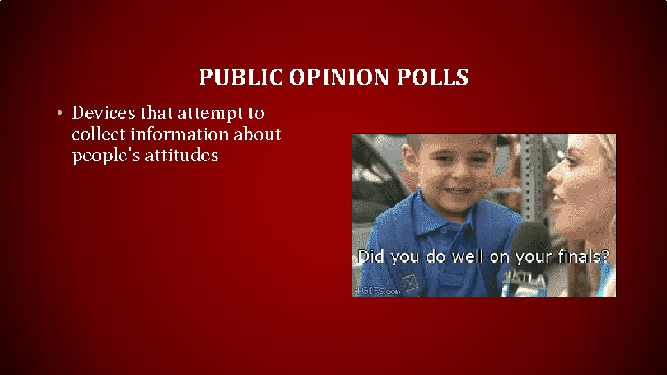 PUBLIC OPINION POLLS • Devices that attempt to collect information about people's attitudes