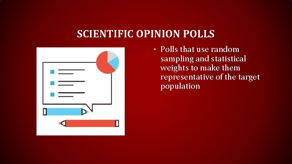SCIENTIFIC OPINION POLLS • Polls that use random sampling and statistical weights to make