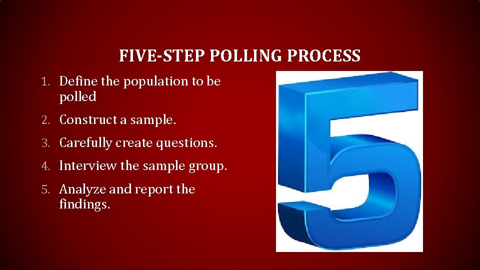 FIVE-STEP POLLING PROCESS 1. Define the population to be polled 2. Construct a sample.
