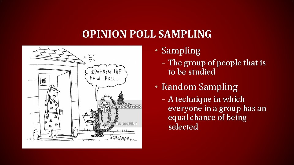 OPINION POLL SAMPLING • Sampling – The group of people that is to be