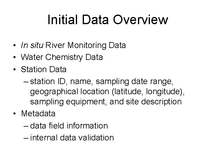 Initial Data Overview • In situ River Monitoring Data • Water Chemistry Data •