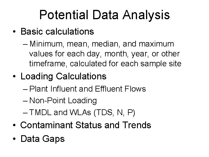 Potential Data Analysis • Basic calculations – Minimum, mean, median, and maximum values for