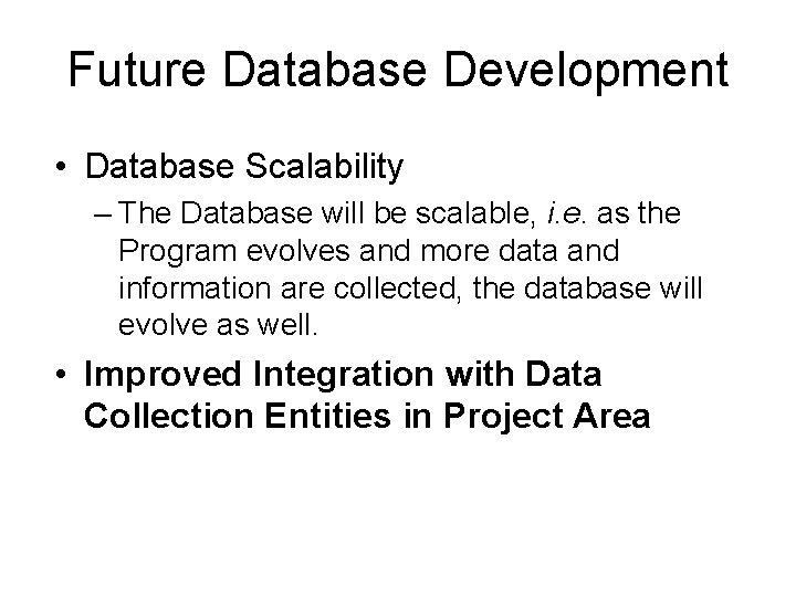 Future Database Development • Database Scalability – The Database will be scalable, i. e.