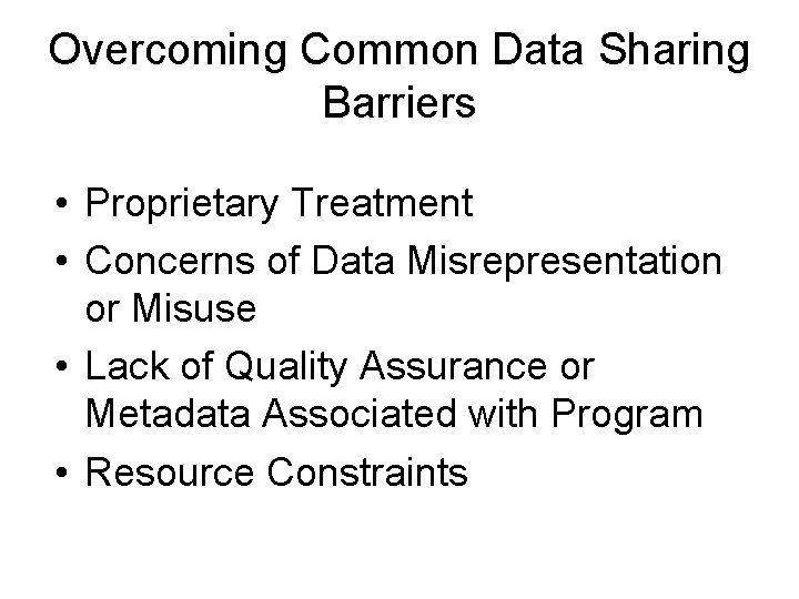 Overcoming Common Data Sharing Barriers • Proprietary Treatment • Concerns of Data Misrepresentation or
