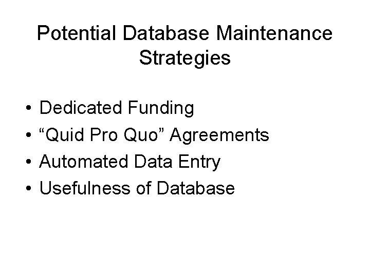 """Potential Database Maintenance Strategies • • Dedicated Funding """"Quid Pro Quo"""" Agreements Automated Data"""