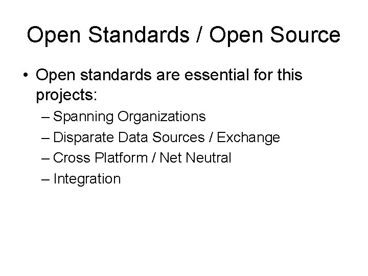 Open Standards / Open Source • Open standards are essential for this projects: –