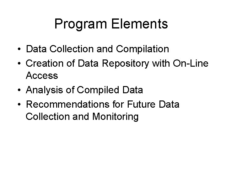 Program Elements • Data Collection and Compilation • Creation of Data Repository with On-Line