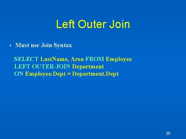 Left Outer Join • Must use Join Syntax SELECT Last. Name, Area FROM Employee