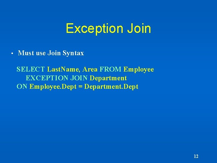 Exception Join • Must use Join Syntax SELECT Last. Name, Area FROM Employee EXCEPTION