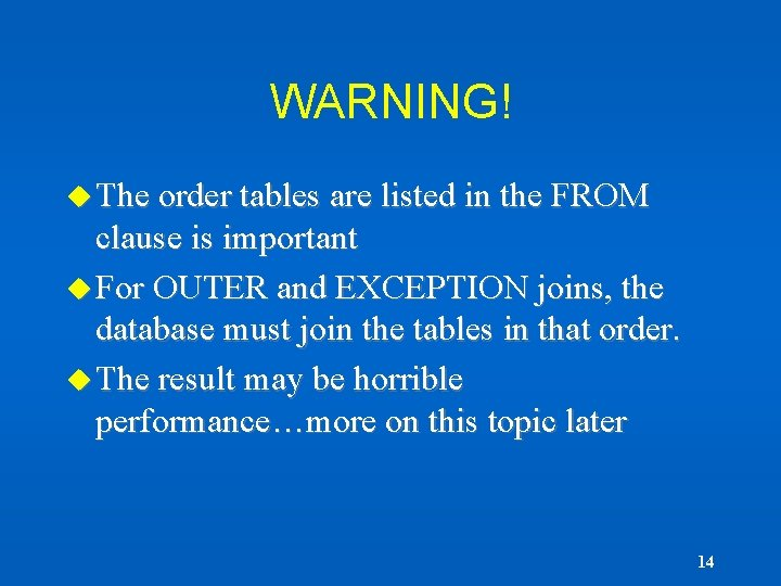 WARNING! u The order tables are listed in the FROM clause is important u