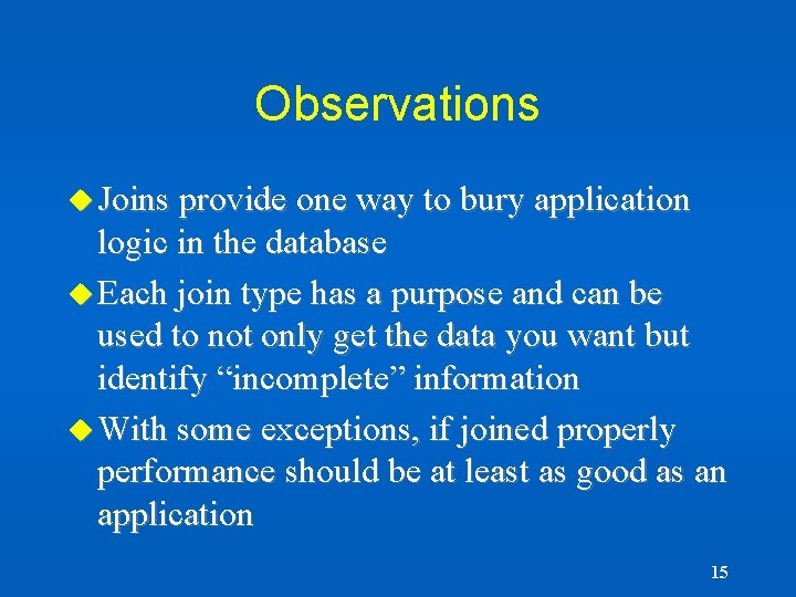 Observations u Joins provide one way to bury application logic in the database u