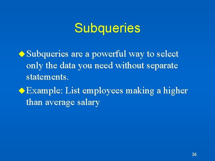 Subqueries u Subqueries are a powerful way to select only the data you need