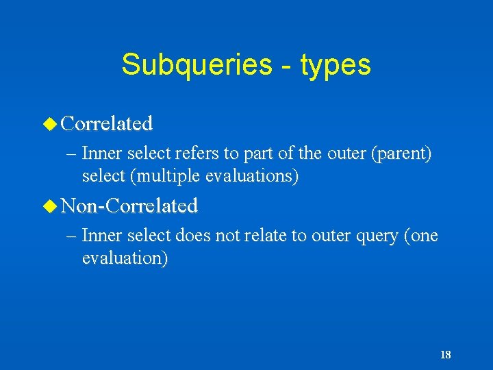 Subqueries - types u Correlated – Inner select refers to part of the outer
