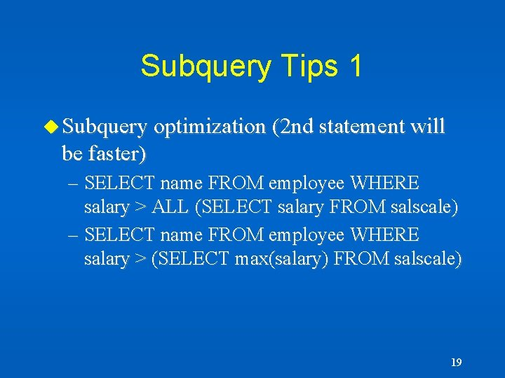 Subquery Tips 1 u Subquery optimization (2 nd statement will be faster) – SELECT