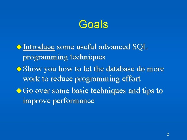 Goals u Introduce some useful advanced SQL programming techniques u Show you how to