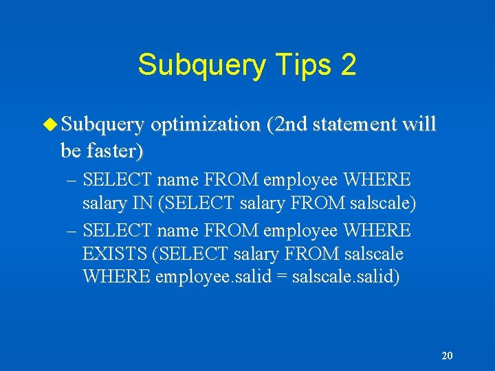 Subquery Tips 2 u Subquery optimization (2 nd statement will be faster) – SELECT