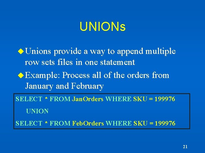 UNIONs u Unions provide a way to append multiple row sets files in one