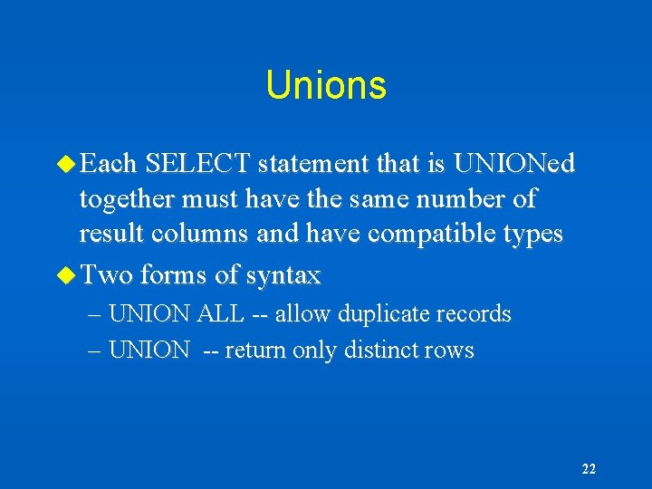 Unions u Each SELECT statement that is UNIONed together must have the same number