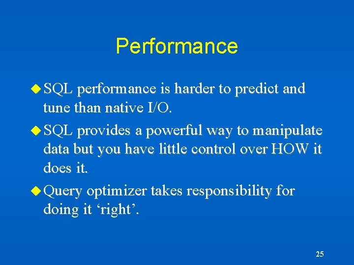 Performance u SQL performance is harder to predict and tune than native I/O. u