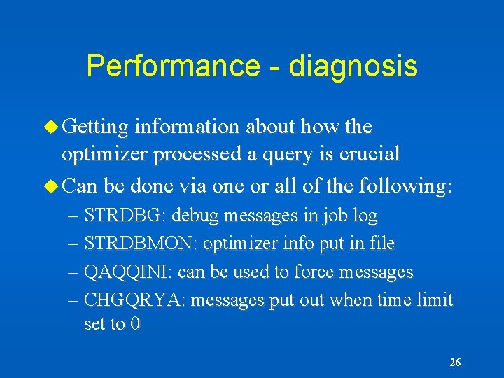 Performance - diagnosis u Getting information about how the optimizer processed a query is