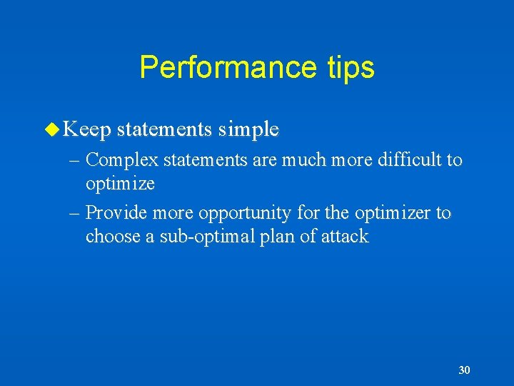 Performance tips u Keep statements simple – Complex statements are much more difficult to